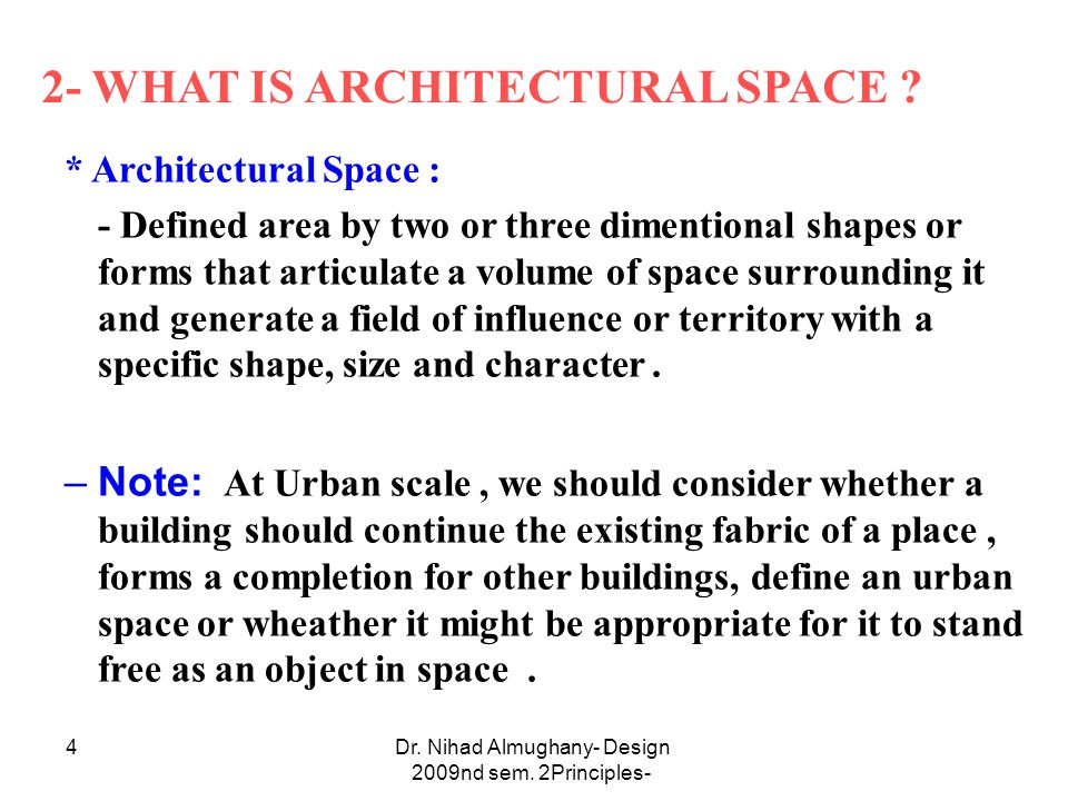 Dr.Nihad Almughany- Design Principles- 2nd sem. 2009 4 2- WHAT IS ARCHITECTURAL SPACE .
