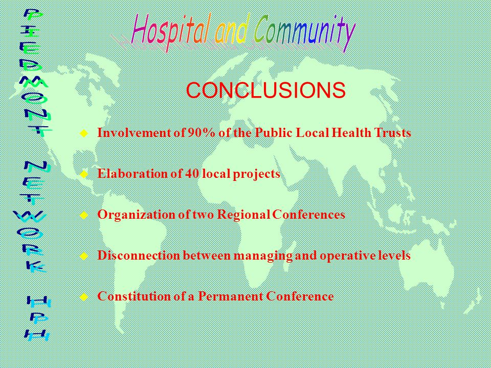 CONCLUSIONS u Involvement of 90% of the Public Local Health Trusts u Elaboration of 40 local projects u Organization of two Regional Conferences u Disconnection between managing and operative levels u Constitution of a Permanent Conference