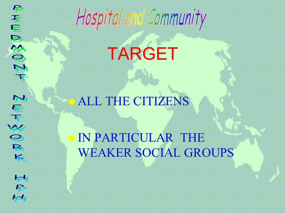 TARGET u ALL THE CITIZENS u IN PARTICULAR THE WEAKER SOCIAL GROUPS