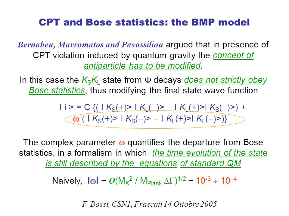 CPT and Bose statistics: the BMP model Bernabeu, Mavromatos and Pavassiliou argued that in presence of CPT violation induced by quantum gravity the concept of antiparticle has to be modified.