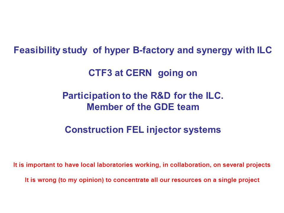 Feasibility study of hyper B-factory and synergy with ILC CTF3 at CERN going on Participation to the R&D for the ILC.