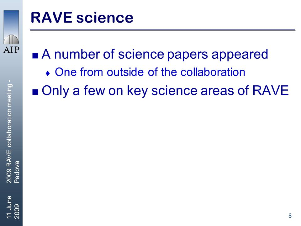 8 11 June RAVE collaboration meeting - Padova RAVE science  A number of science papers appeared  One from outside of the collaboration  Only a few on key science areas of RAVE
