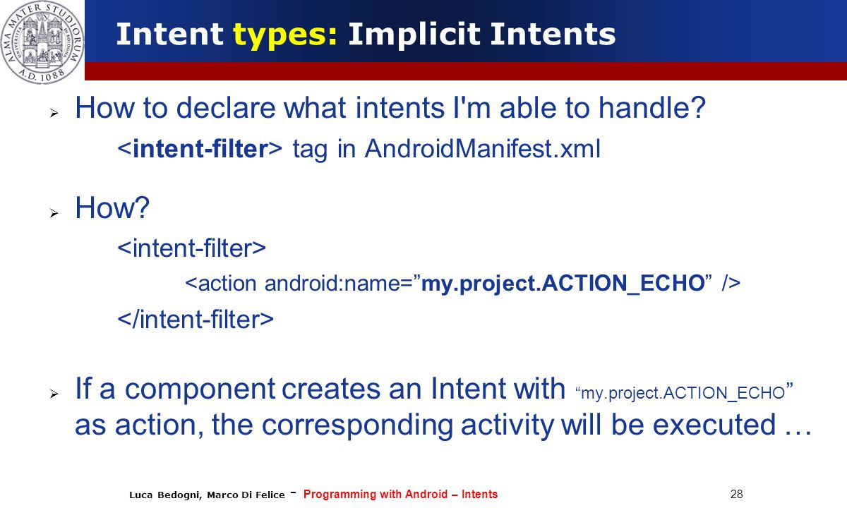 Luca Bedogni, Marco Di Felice - Programming with Android – Intents 28  How to declare what intents I m able to handle.