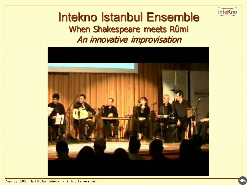 Intekno Istanbul Ensemble When Shakespeare meets Rûmi An innovative improvisation Copyright 2008, Halil Kulluk / Intekno - All Rights Reserved