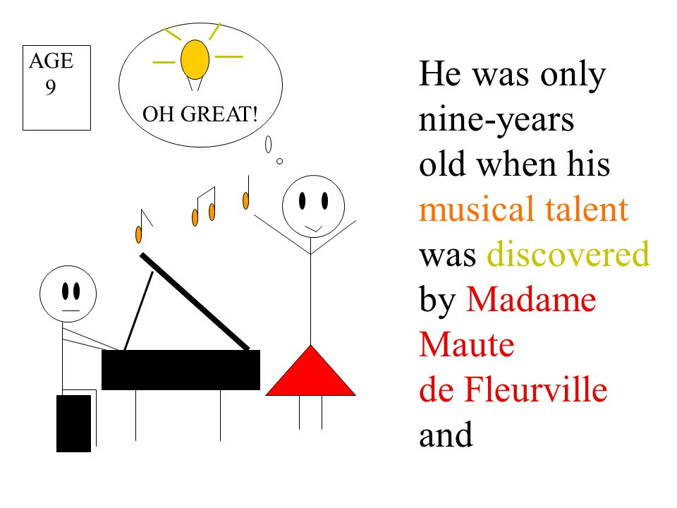 He was only nine-years old when his musical talent was discovered by Madame Maute de Fleurville and AGE 9 OH GREAT!