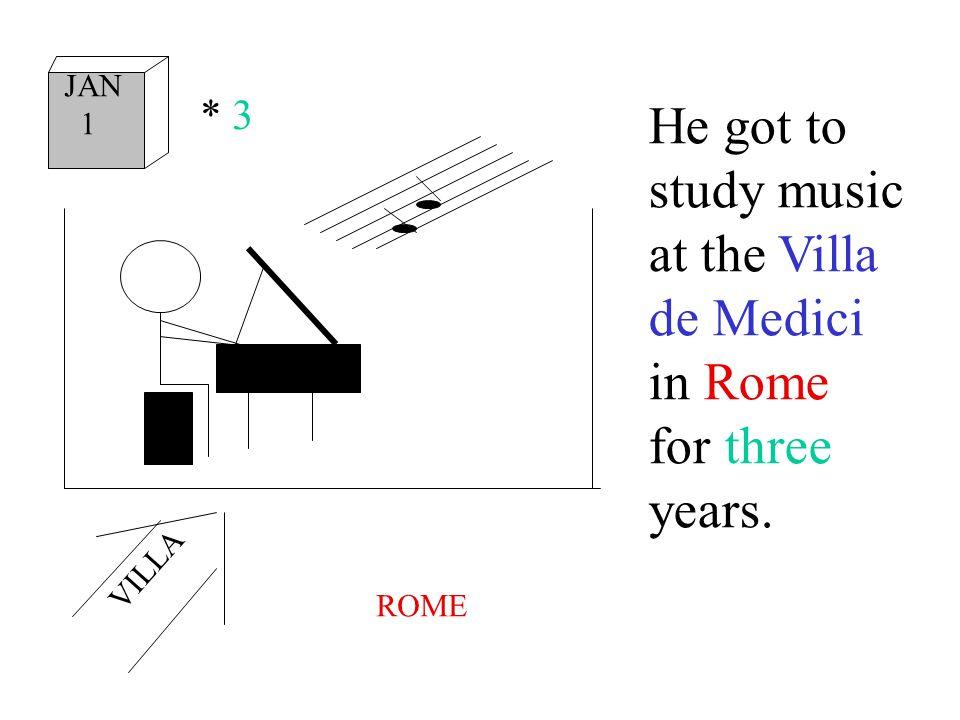 He got to study music at the Villa de Medici in Rome for three years. JAN 1 * 3 ROME VILLA
