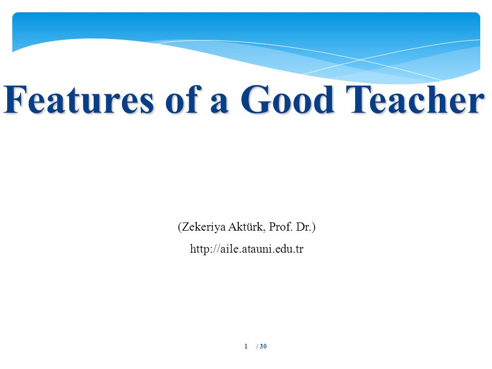 Features of a Good Teacher (Zekeriya Aktürk, Prof. Dr.) http://aile.atauni.edu.tr / 301