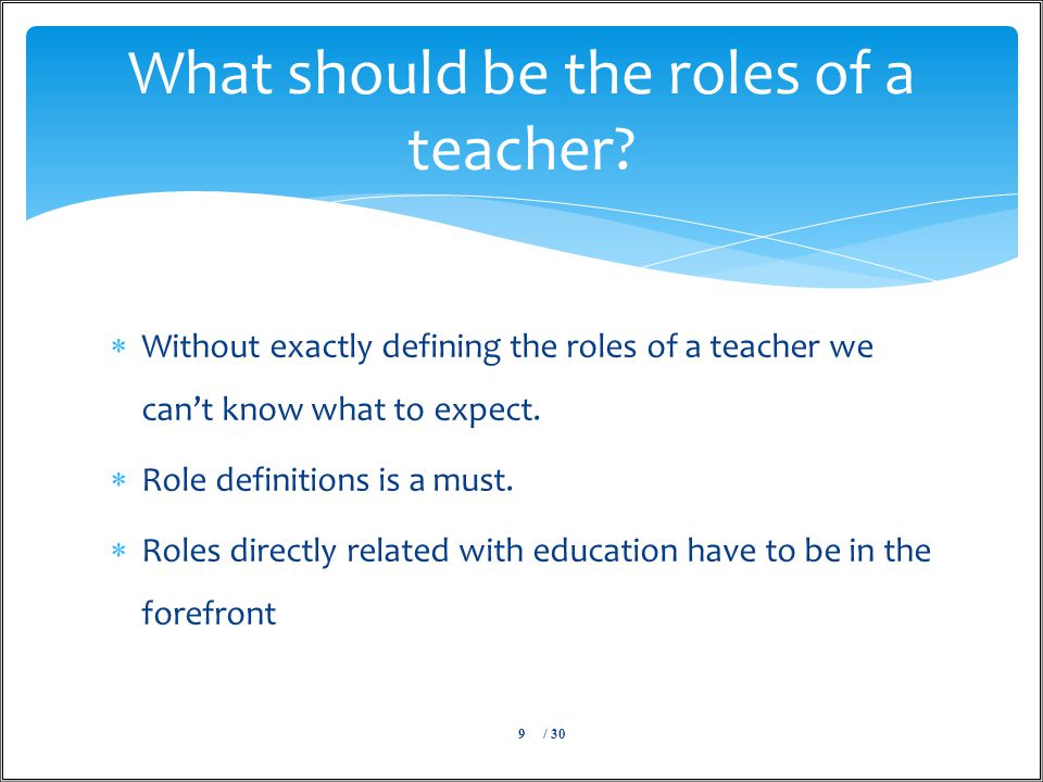  Without exactly defining the roles of a teacher we can't know what to expect.
