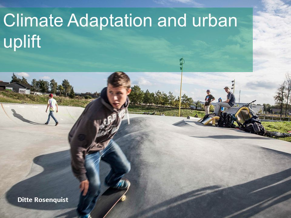 Climate Adaptation and urban uplift Ditte Rosenquist