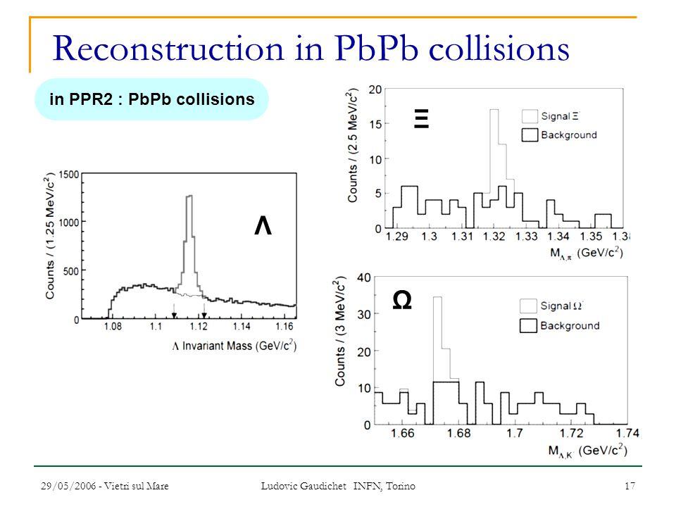 29/05/2006 - Vietri sul Mare Ludovic Gaudichet INFN, Torino 17 Reconstruction in PbPb collisions Λ Ξ Ω in PPR2 : PbPb collisions