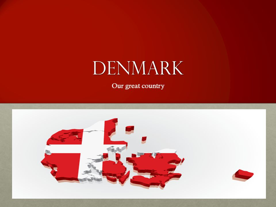 Denmark Our great country