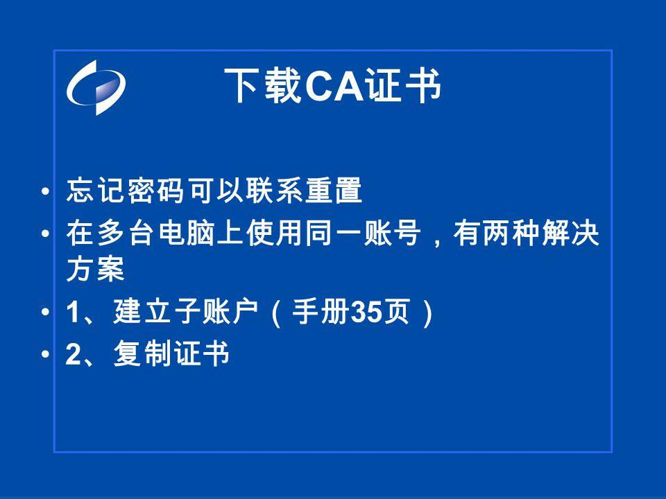 下载 CA 证书 忘记密码可以联系重置 在多台电脑上使用同一账号,有两种解决 方案 1 、建立子账户(手册 35 页) 2 、复制证书