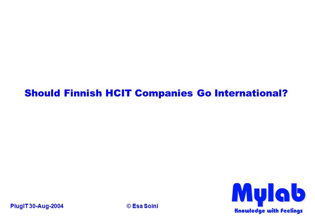 PlugIT 30-Aug-2004© Esa Soini Should Finnish HCIT Companies Go International?