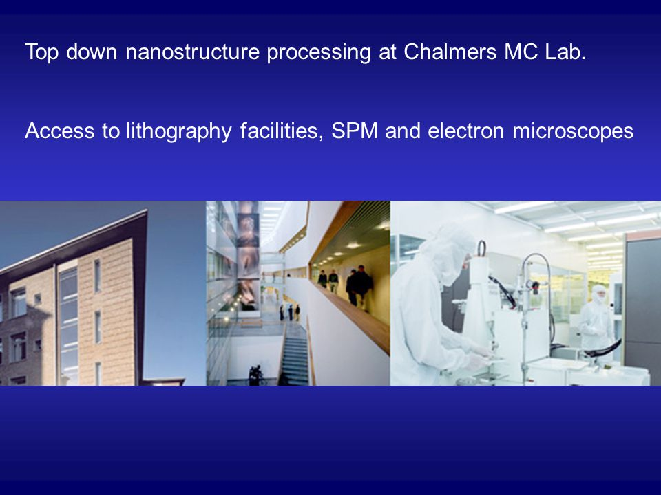 Top down nanostructure processing at Chalmers MC Lab. Access to lithography facilities, SPM and electron microscopes