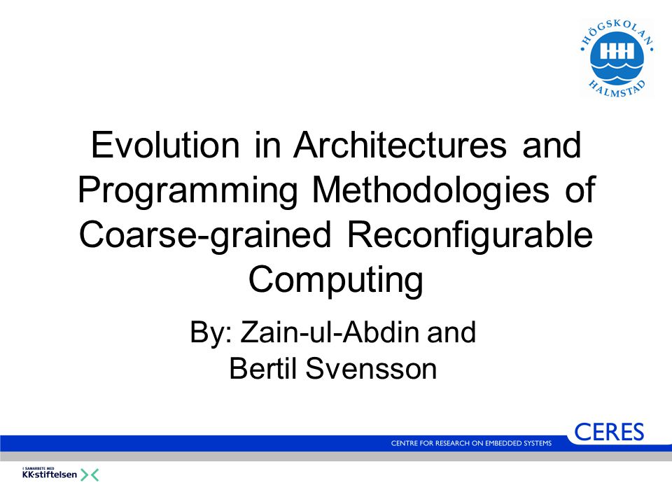 Evolution in Architectures and Programming Methodologies of Coarse-grained Reconfigurable Computing By: Zain-ul-Abdin and Bertil Svensson