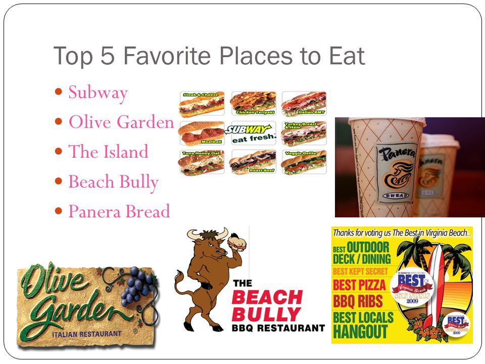 Top 5 Favorite Places to Eat Subway Olive Garden The Island Beach Bully Panera Bread