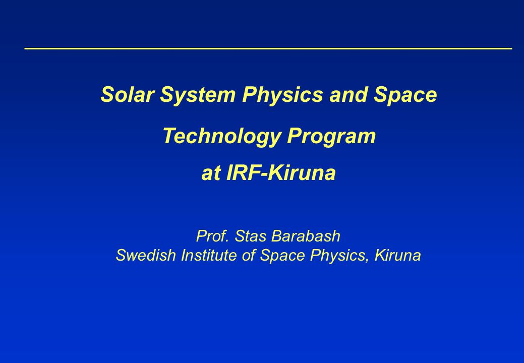 2 of 27 Title and definition Programmet för solsystemets fysik och rymdteknik Solar system physics and space technology program SSPT program at IRF-K The goal: Study the environment and the solar wind interaction as well as the evolution and dynamics of solar system objects with focus on the inner planets, moons, asteroids, comets, and dust.