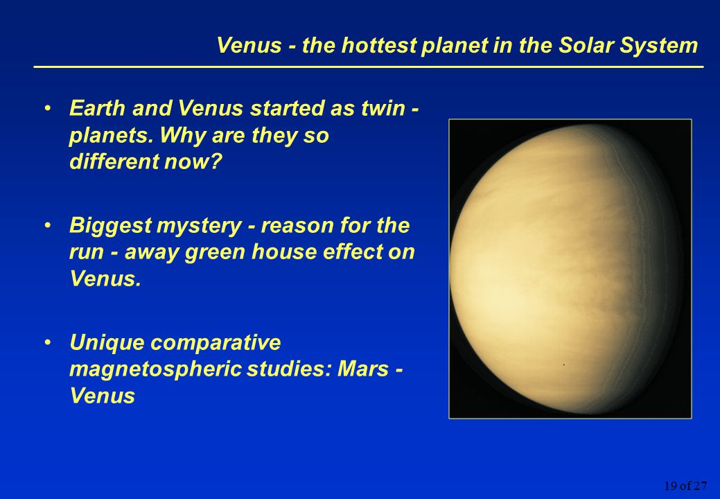 19 of 27 Venus - the hottest planet in the Solar System Earth and Venus started as twin - planets.