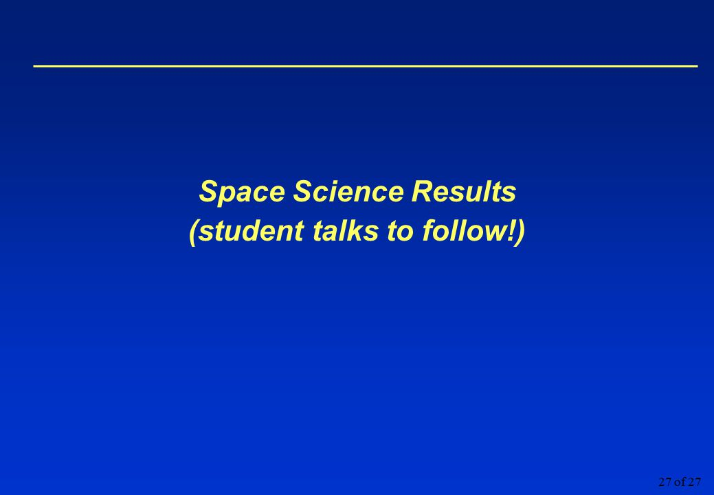 27 of 27 Space Science Results (student talks to follow!)