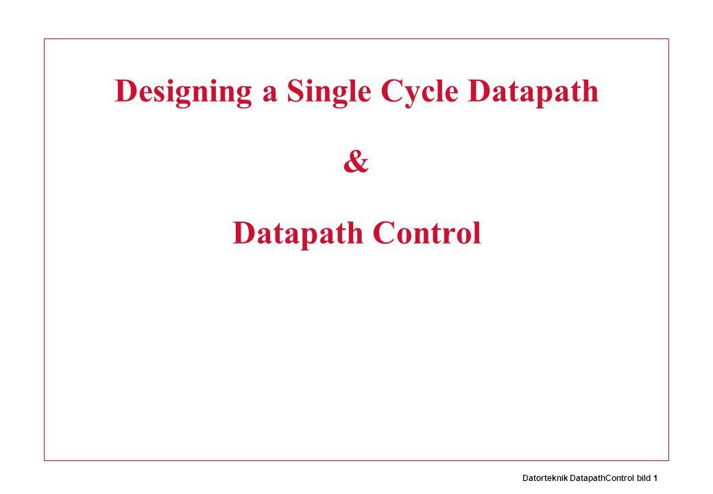 Datorteknik DatapathControl bild 1 Designing a Single Cycle Datapath & Datapath Control