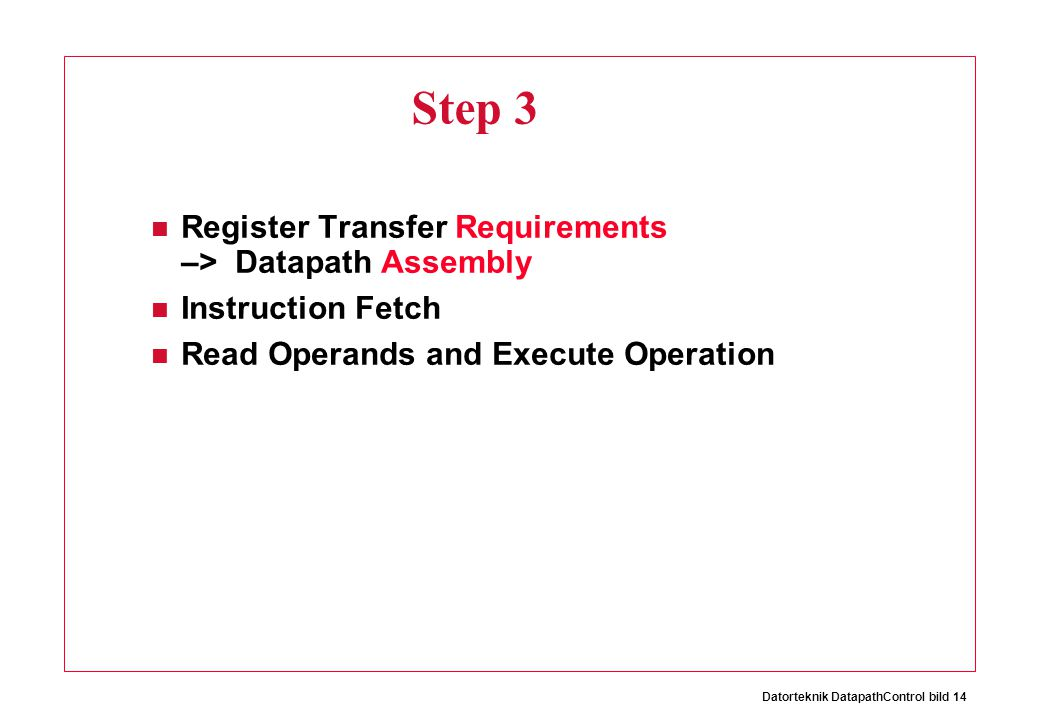 Datorteknik DatapathControl bild 14 Step 3 Register Transfer Requirements –> Datapath Assembly Instruction Fetch Read Operands and Execute Operation