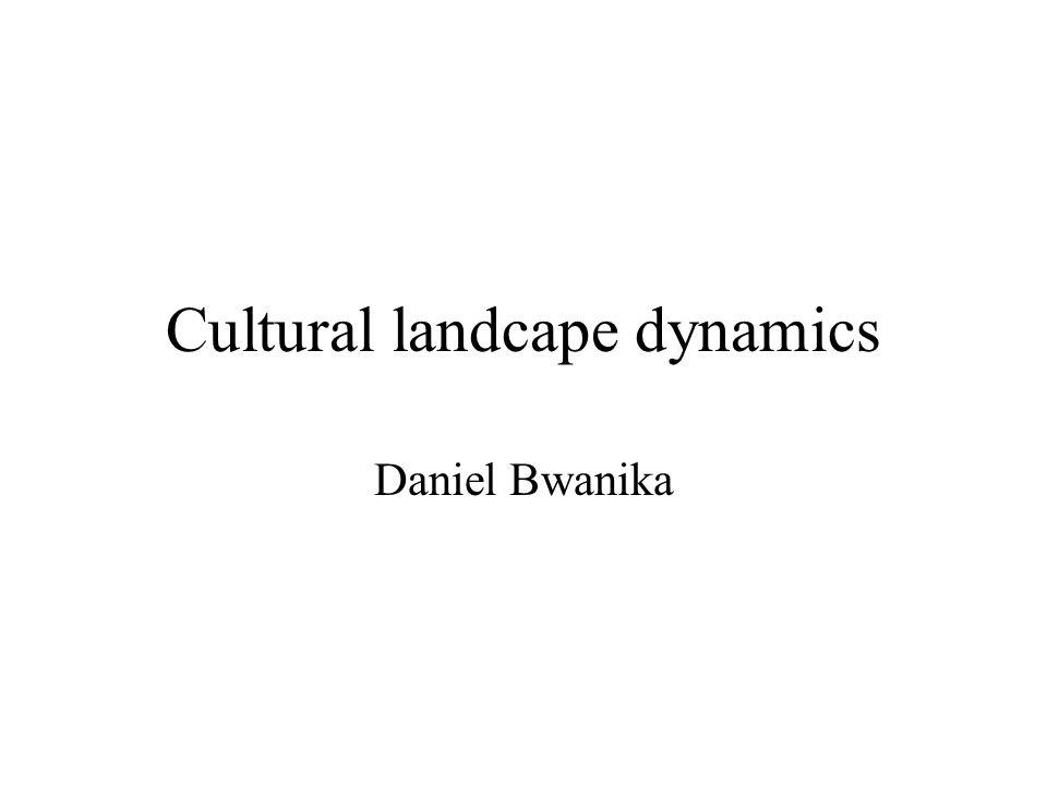 Cultural landcape dynamics Daniel Bwanika