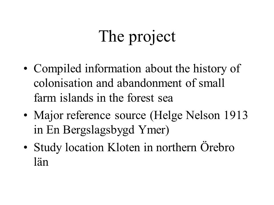 The project Compiled information about the history of colonisation and abandonment of small farm islands in the forest sea Major reference source (Hel