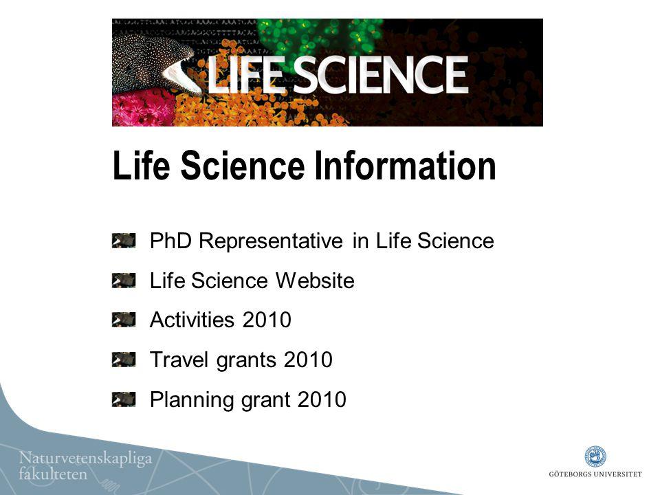 Life Science Information PhD Representative in Life Science Life Science Website Activities 2010 Travel grants 2010 Planning grant 2010