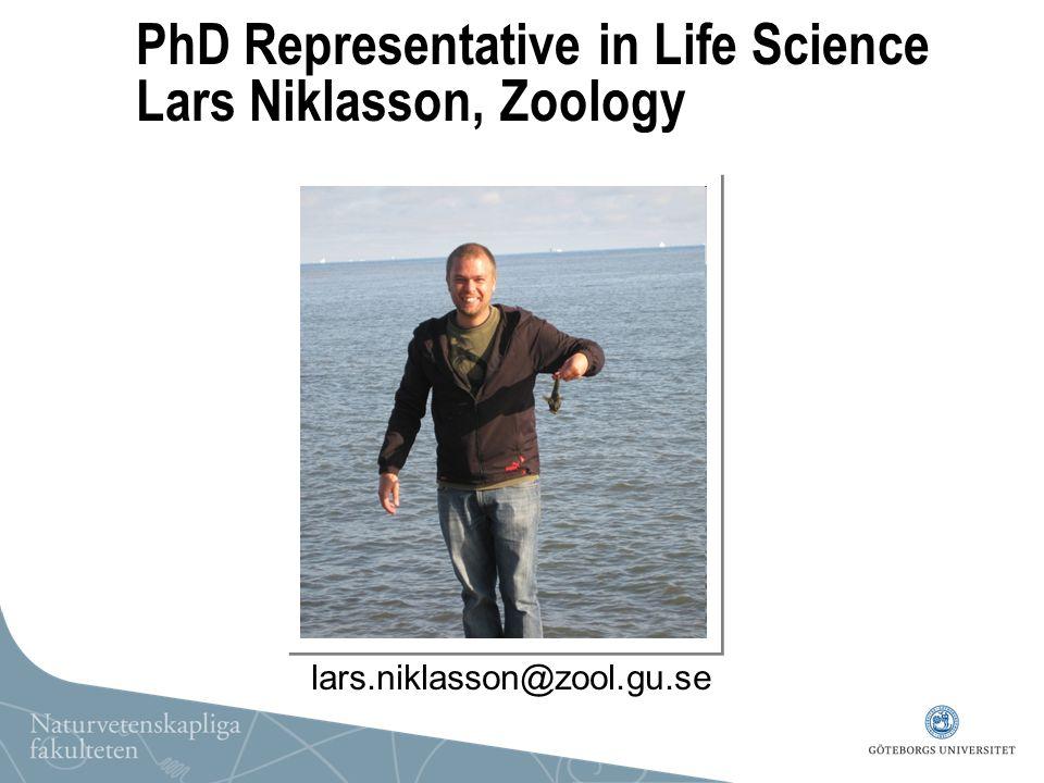 PhD Representative in Life Science Lars Niklasson, Zoology lars.niklasson@zool.gu.se