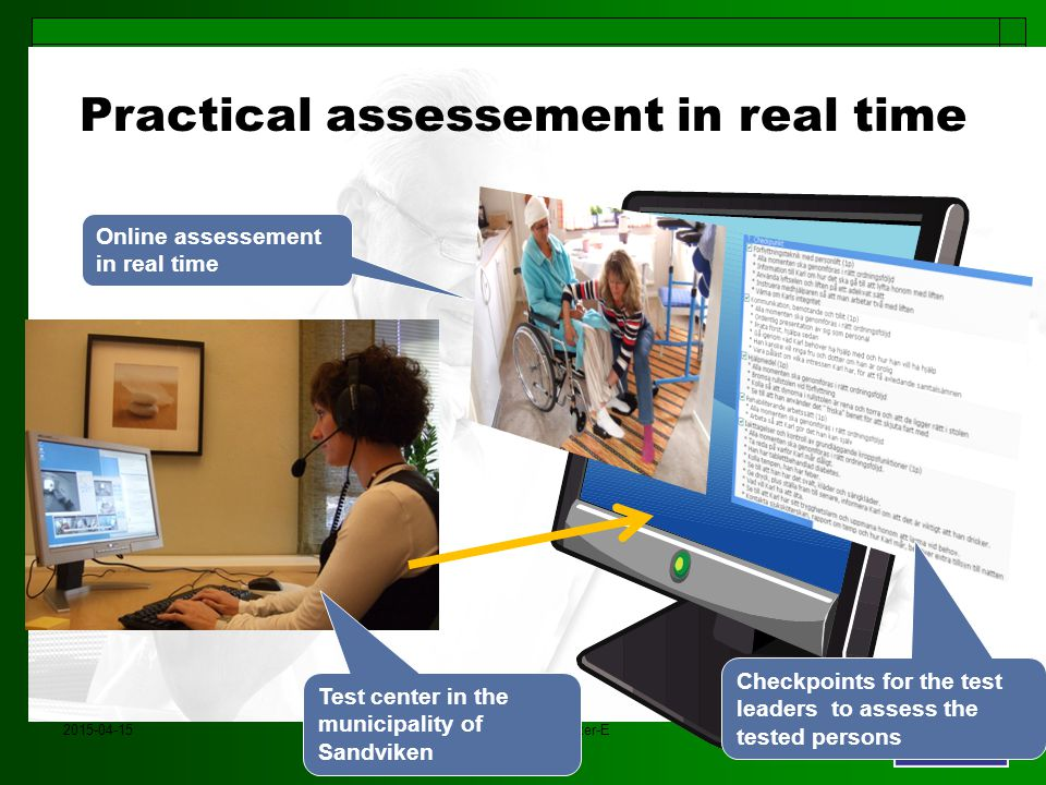 2015-04-15Marianne Andrén Kluster-E Online assessement in real time Checkpoints for the test leaders to assess the tested persons Practical assessement in real time Test center in the municipality of Sandviken