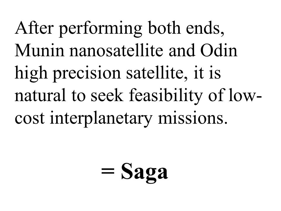 After performing both ends, Munin nanosatellite and Odin high precision satellite, it is natural to seek feasibility of low- cost interplanetary missi