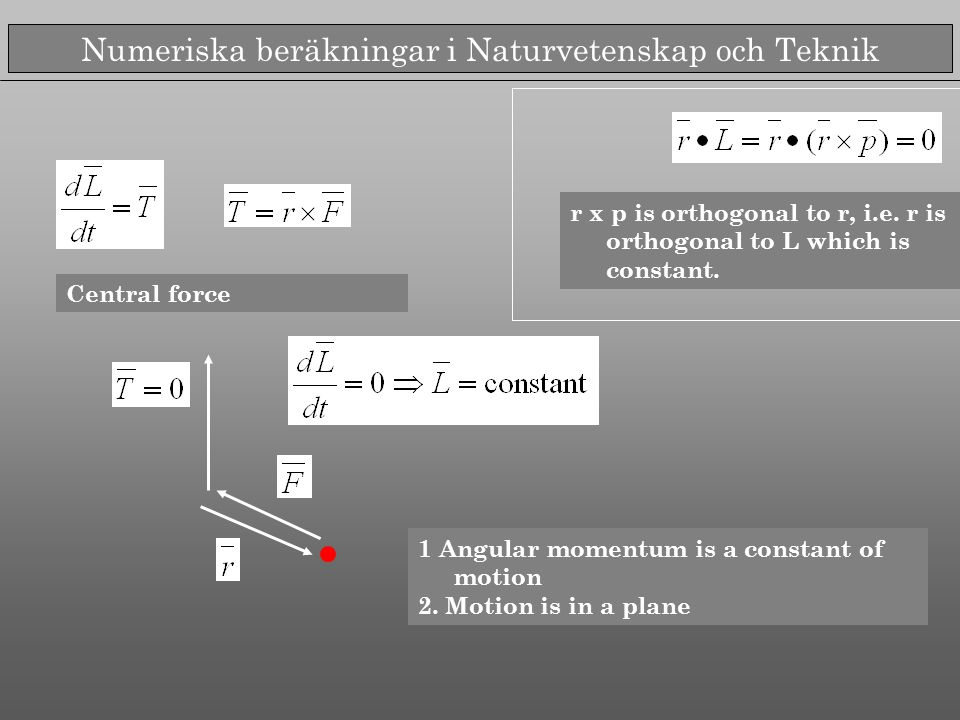 Numeriska beräkningar i Naturvetenskap och Teknik Central force r x p is orthogonal to r, i.e.
