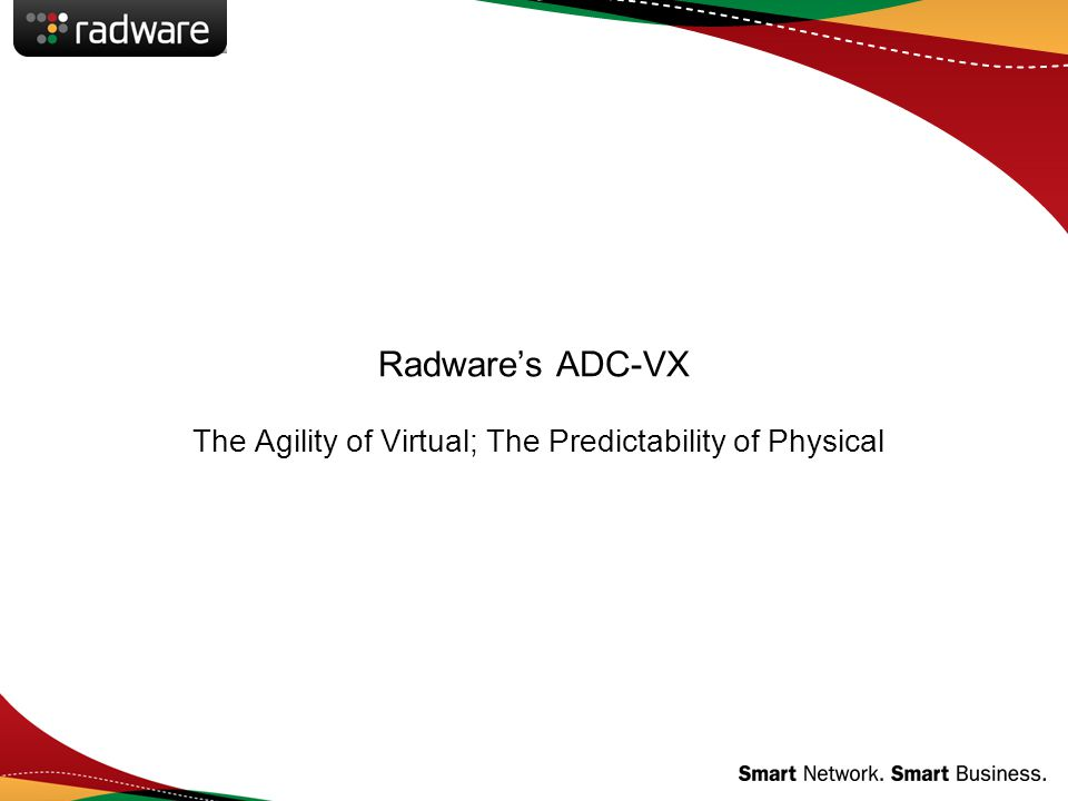 Radware's ADC-VX The Agility of Virtual; The Predictability of Physical