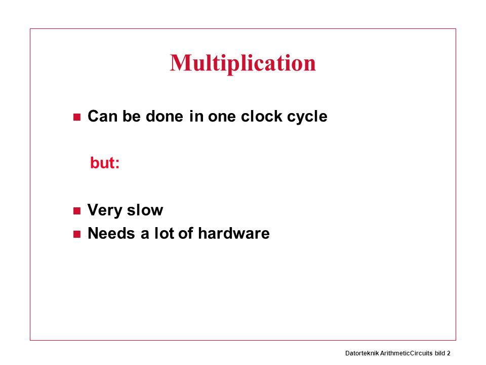 Datorteknik ArithmeticCircuits bild 3 Multiplication Simn CoCi So Si m n Co Ci So n m