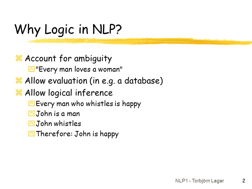 NLP1 - Torbjörn Lager 2 Why Logic in NLP.