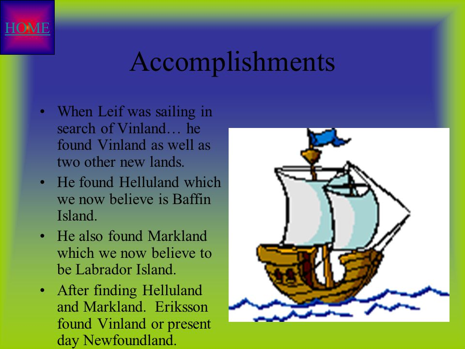 Leif Eriksson's Goals After hearing about Bjarni Herjulfsson who spotted the coast of America in 985 or 986, but did not go ashore.