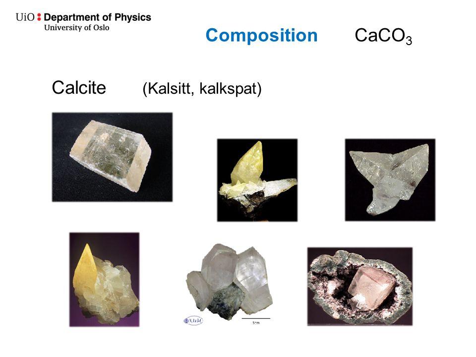 CompositionCaCO 3 Calcite (Kalsitt, kalkspat)