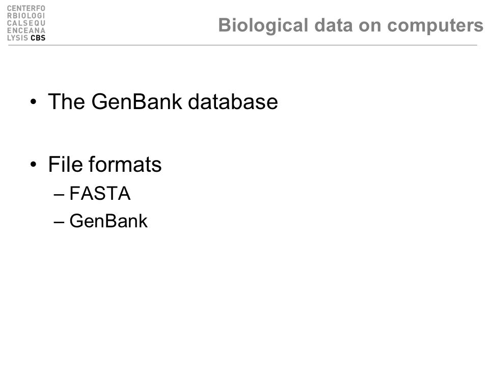 Biological data on computers The GenBank database File formats –FASTA –GenBank