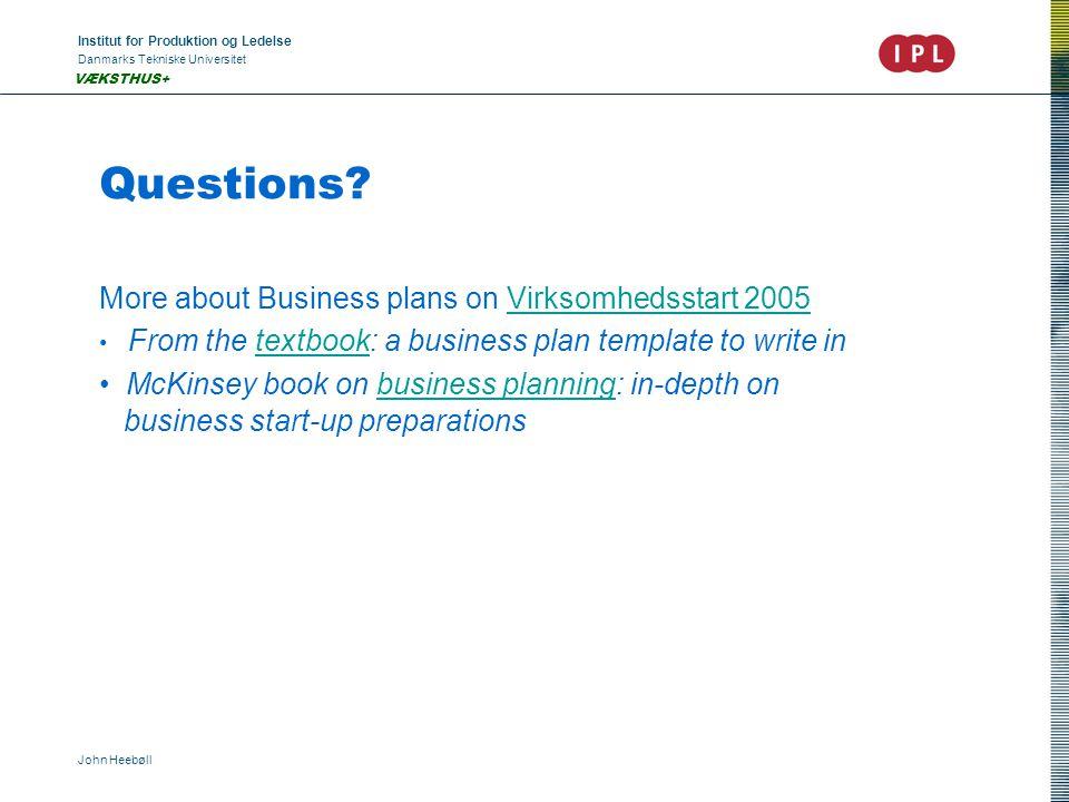 Institut for Produktion og Ledelse Danmarks Tekniske Universitet John Heebøll VÆKSTHUS+ Questions.