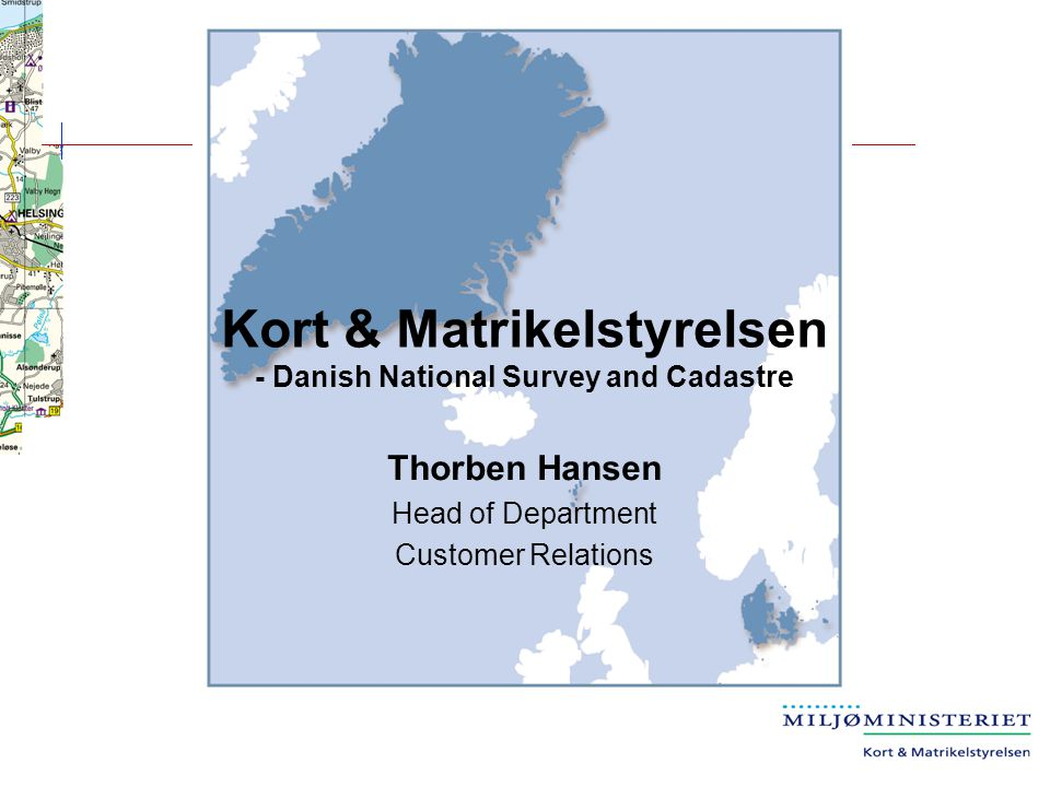 Kort & Matrikelstyrelsen – in brief Founded in 1989 Merger between Danish Cadastre Danish National Survey Danish Nautical Charting Part of Ministry of Environment 280 employees Yearly budget 28 mil.€ 1/2 from state budget 1/2 funded by users