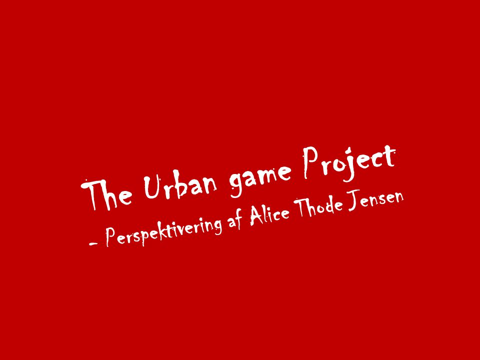 The Urban game Project - Perspektivering af Alice Thode Jensen