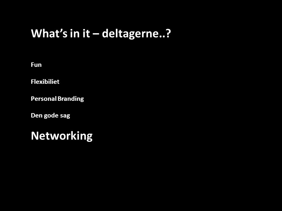 What's in it – deltagerne..? Fun Flexibiliet Personal Branding Den gode sag Networking