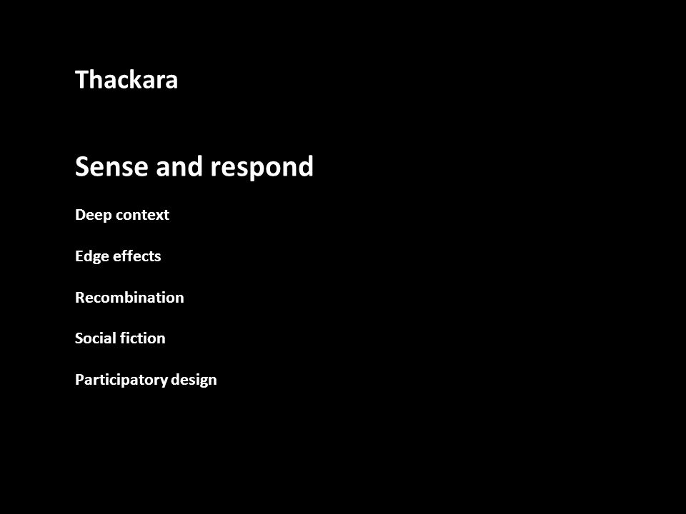 Thackara Sense and respond Deep context Edge effects Recombination Social fiction Participatory design