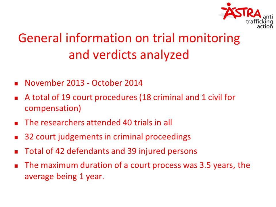 General information on trial monitoring and verdicts analyzed November 2013 - October 2014 A total of 19 court procedures (18 criminal and 1 civil for