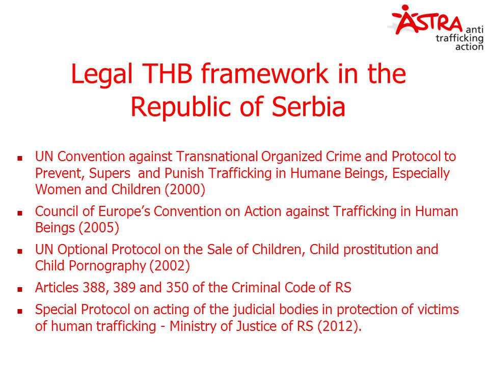Legal THB framework in the Republic of Serbia UN Convention against Transnational Organized Crime and Protocol to Prevent, Supers and Punish Trafficki