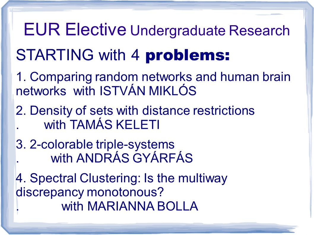 EUR Elective Undergraduate Research STARTING with 4 problems: 1.