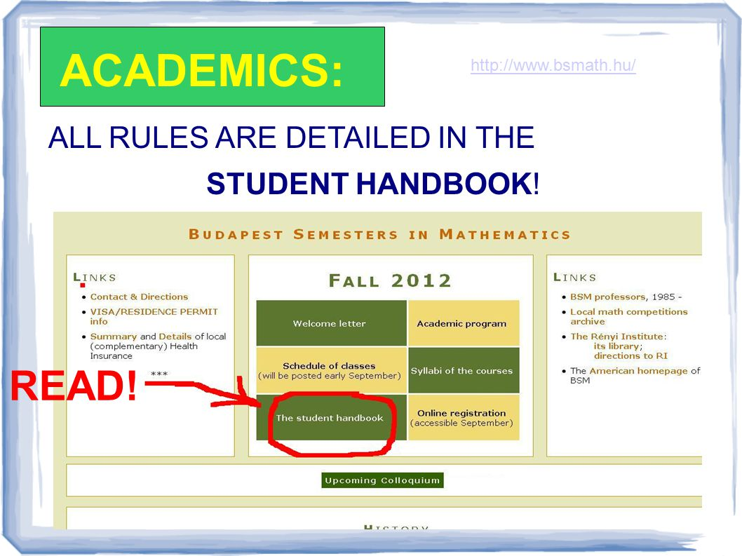 ALL RULES ARE DETAILED IN THE STUDENT HANDBOOK! ACADEMICS: READ! http://www.bsmath.hu/