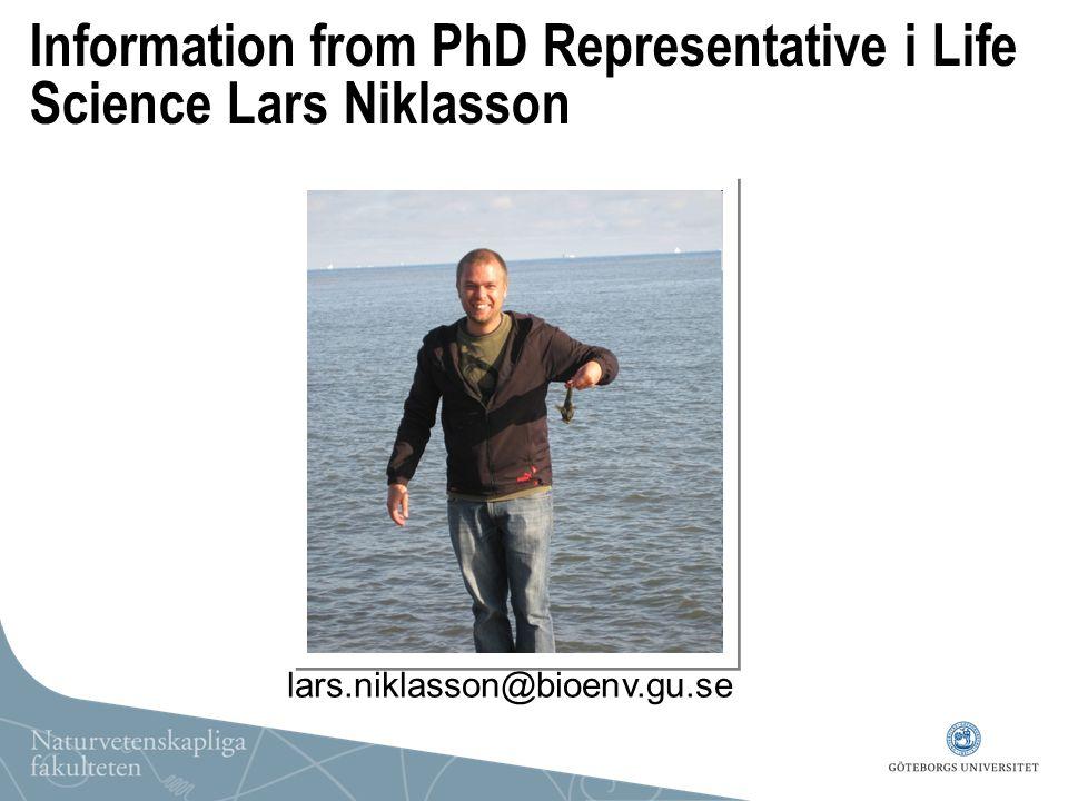 Information from PhD Representative i Life Science Lars Niklasson lars.niklasson@bioenv.gu.se