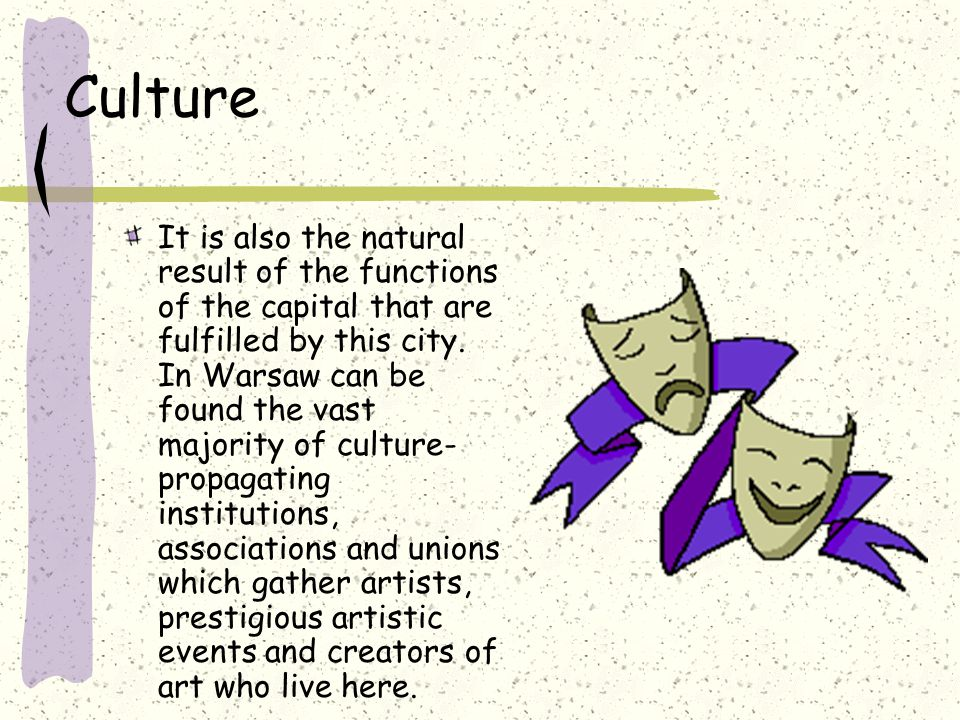 Culture It is also the natural result of the functions of the capital that are fulfilled by this city.