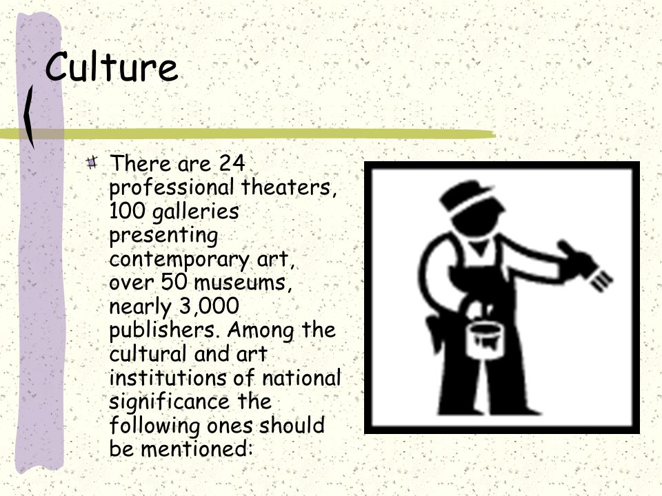 Culture There are 24 professional theaters, 100 galleries presenting contemporary art, over 50 museums, nearly 3,000 publishers.